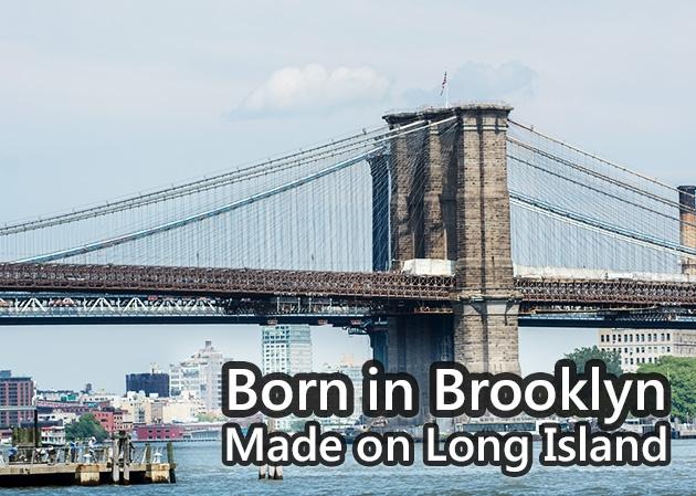 Born in Brooklyn made on Long Island